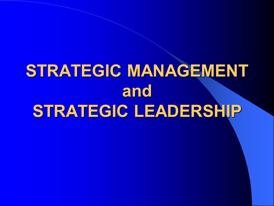 STRATEGIC MANAGEMENT and STRATEGIC LEADERSHIP