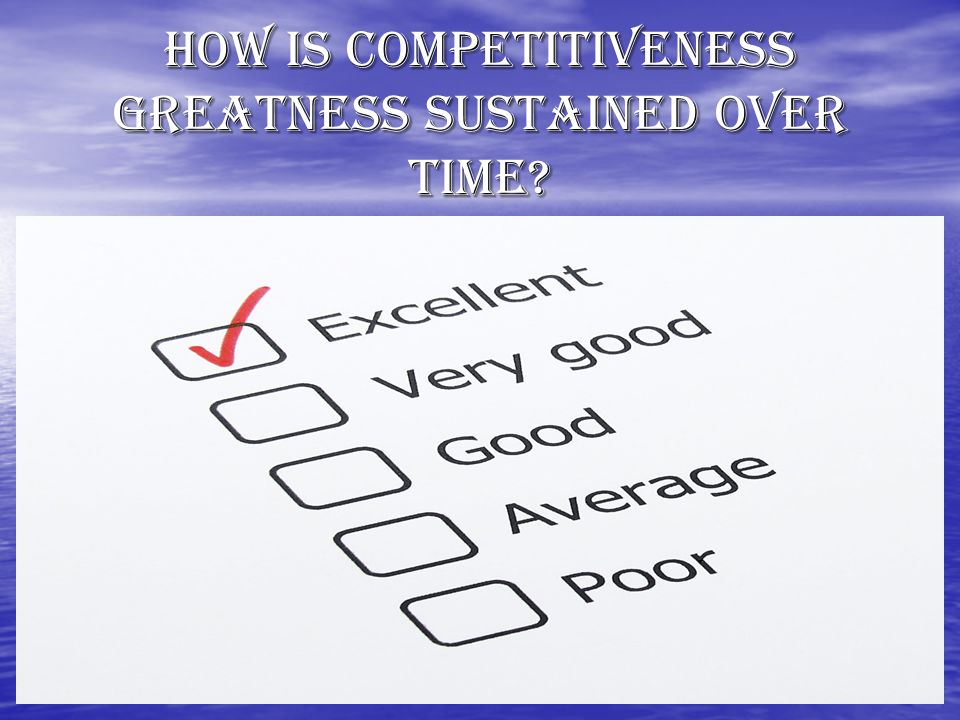How Is Competitiveness Greatness Sustained Over time?