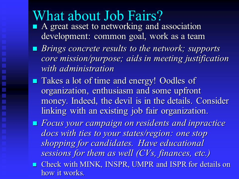 What about Job Fairs? A great asset to networking and association development: common goal, work as a team A great asset to networking and association