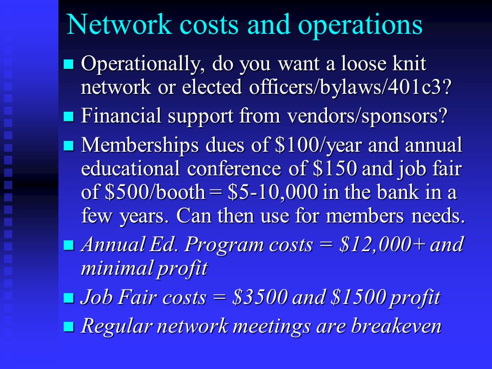 Network costs and operations Operationally, do you want a loose knit network or elected officers/bylaws/401c3.