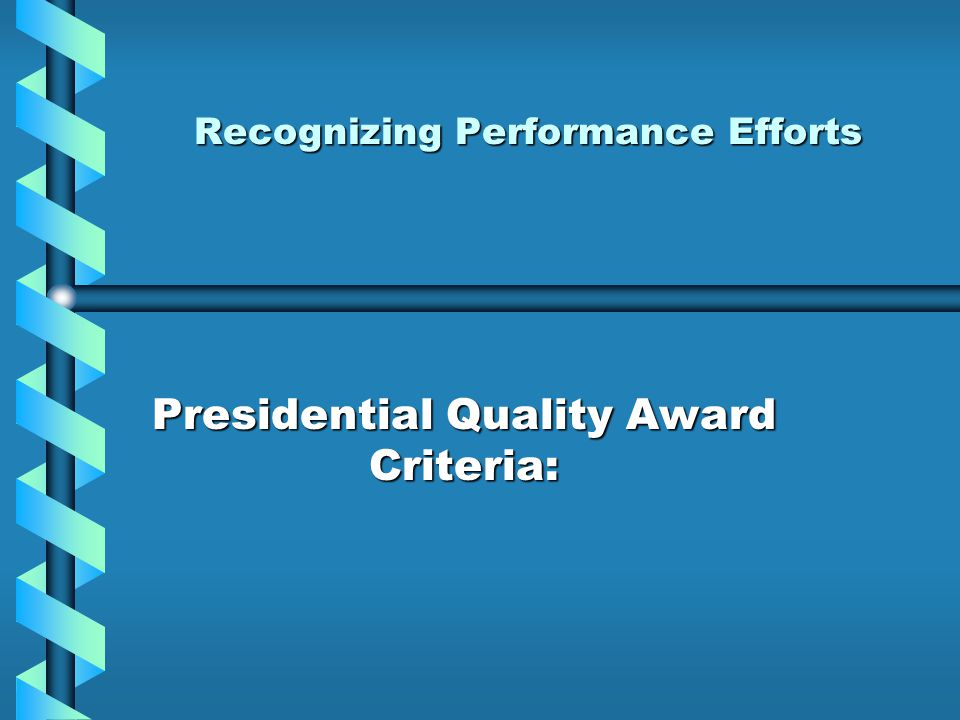 Recognizing Performance Efforts Presidential Quality Award Criteria: