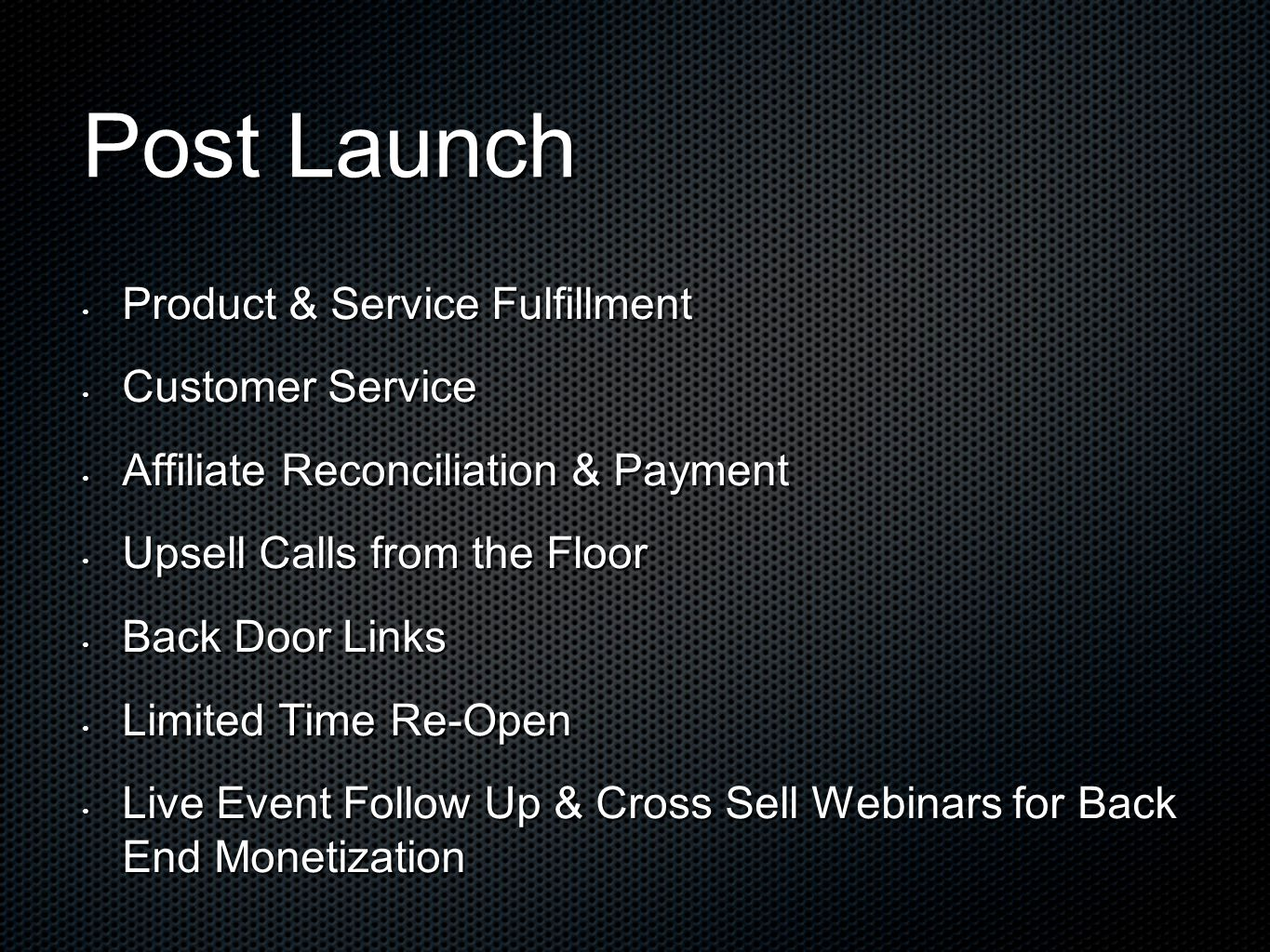 Post Launch Product & Service Fulfillment Product & Service Fulfillment Customer Service Customer Service Affiliate Reconciliation & Payment Affiliate