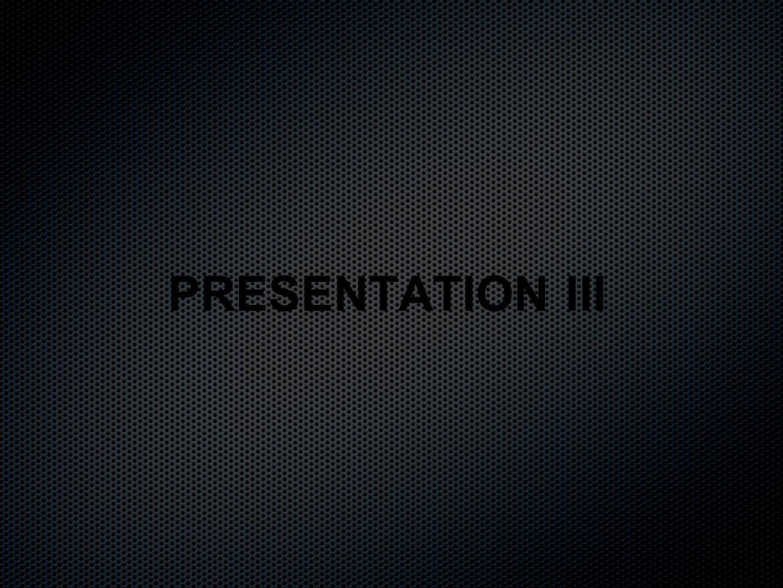 PRESENTATION III