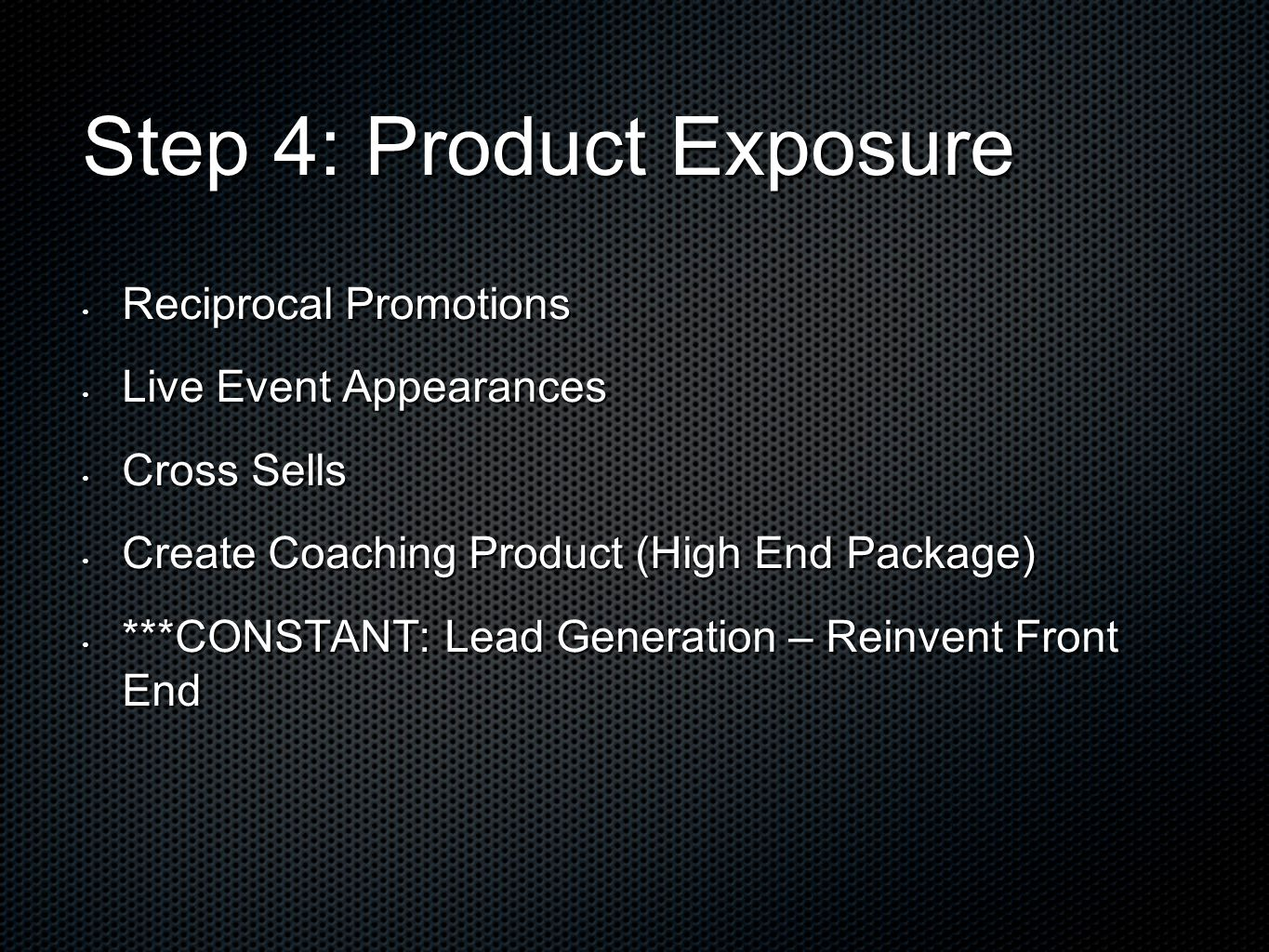 Step 4: Product Exposure Reciprocal Promotions Reciprocal Promotions Live Event Appearances Live Event Appearances Cross Sells Cross Sells Create Coac