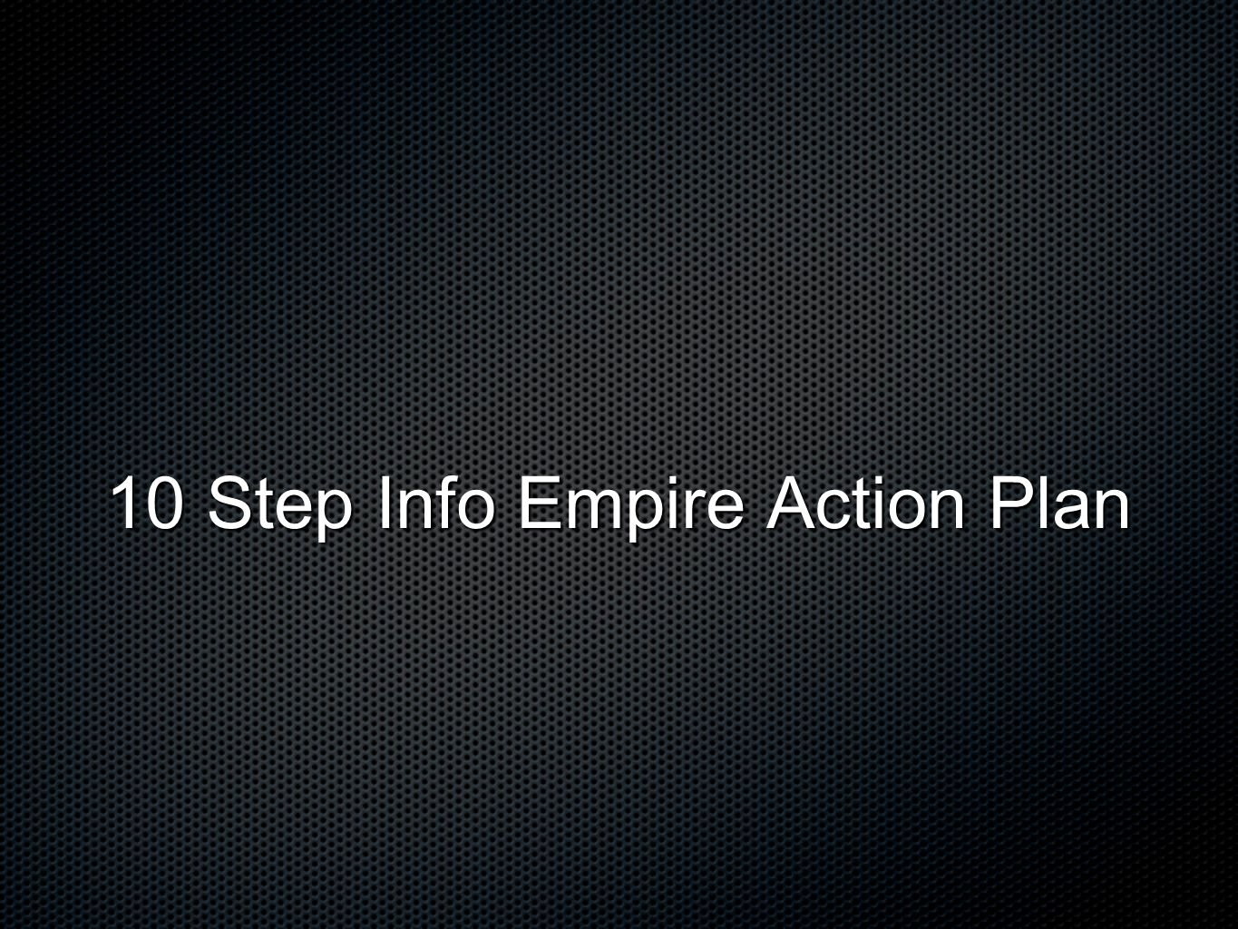 10 Step Info Empire Action Plan