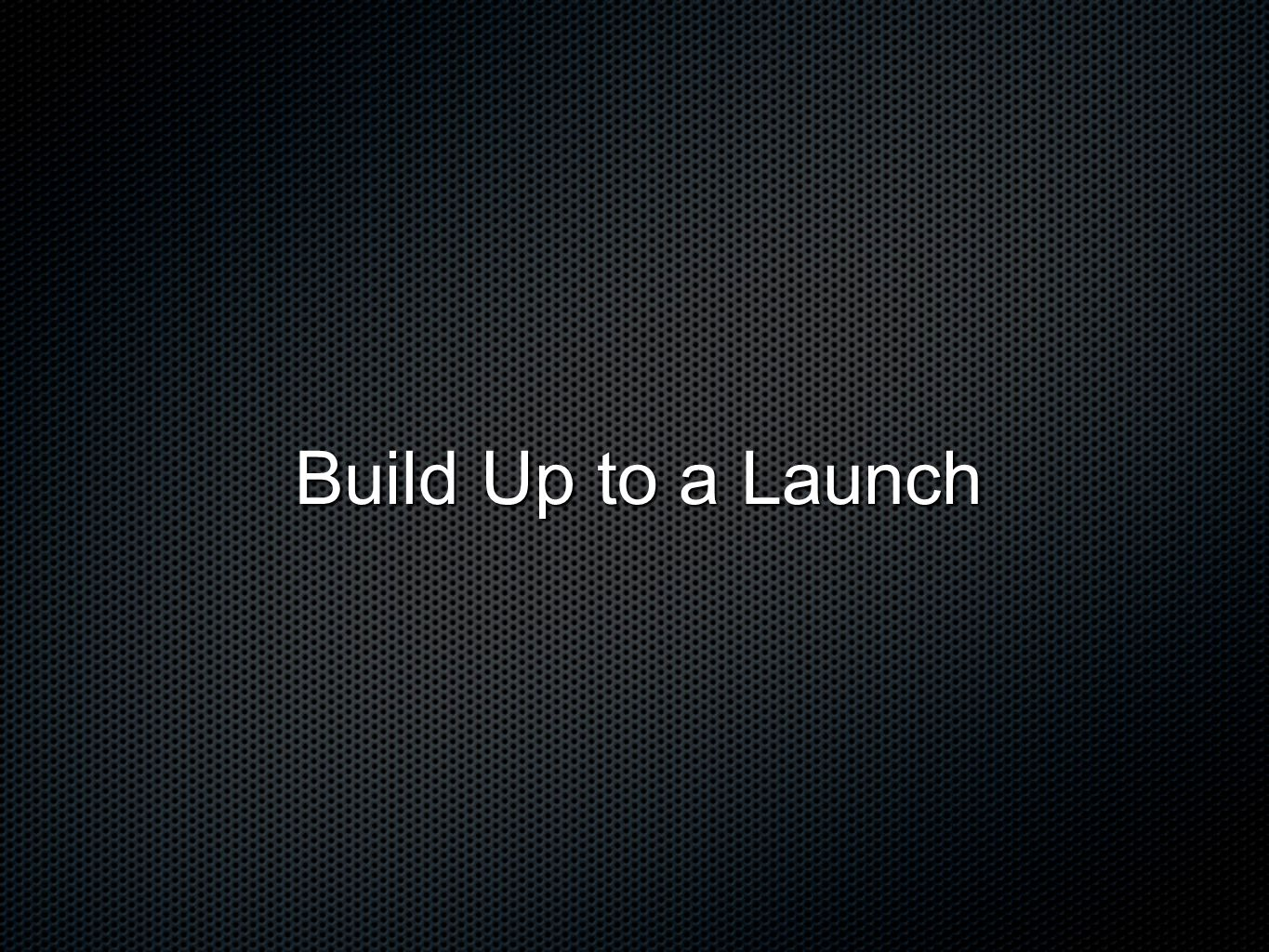 Build Up to a Launch