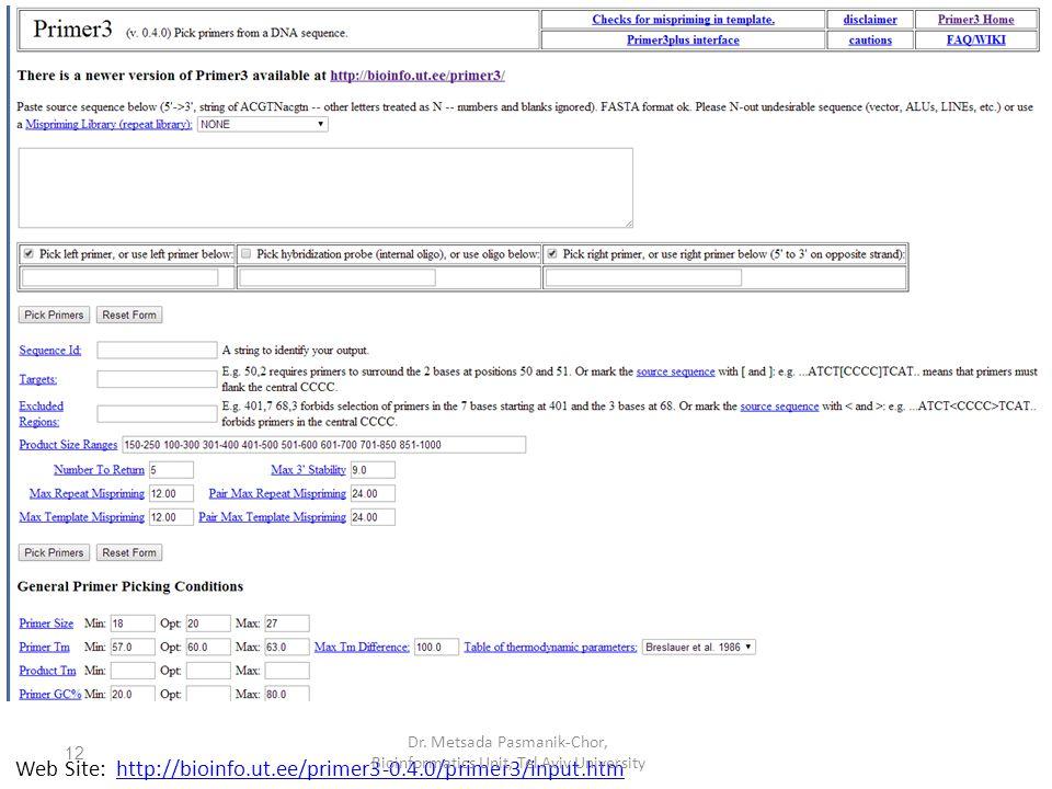 Web Site: http://bioinfo.ut.ee/primer3-0.4.0/primer3/input.htmhttp://bioinfo.ut.ee/primer3-0.4.0/primer3/input.htm Dr.