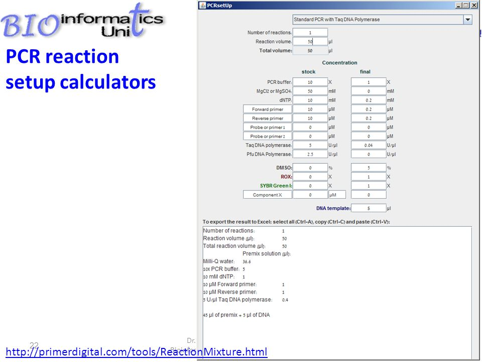 Dr. Metsada Pasmanik-Chor, Bioinformatics Unit, Tel Aviv University 22 PCR reaction setup calculators http://primerdigital.com/tools/ReactionMixture.h