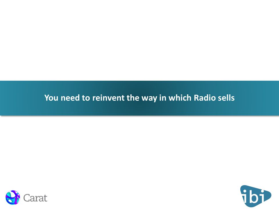 You need to reinvent the way in which Radio sells