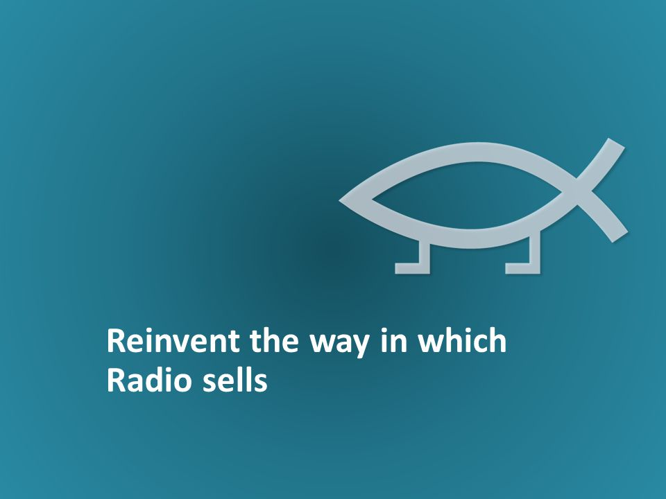 Reinvent the way in which Radio sells
