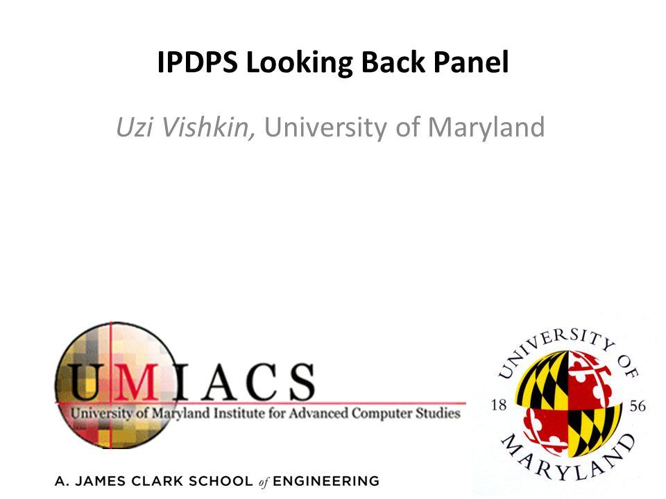 IPDPS Looking Back Panel Uzi Vishkin, University of Maryland
