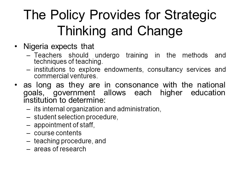 The Policy Provides for Strategic Thinking and Change Nigeria expects that –Teachers should undergo training in the methods and techniques of teaching