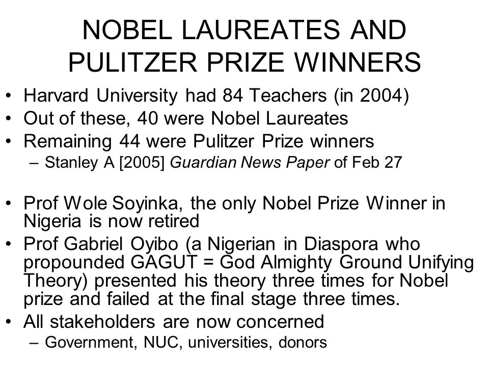 NOBEL LAUREATES AND PULITZER PRIZE WINNERS Harvard University had 84 Teachers (in 2004) Out of these, 40 were Nobel Laureates Remaining 44 were Pulitz