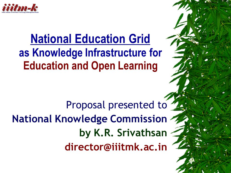 National Education Grid as Knowledge Infrastructure for Education and Open Learning Proposal presented to National Knowledge Commission by K.R.
