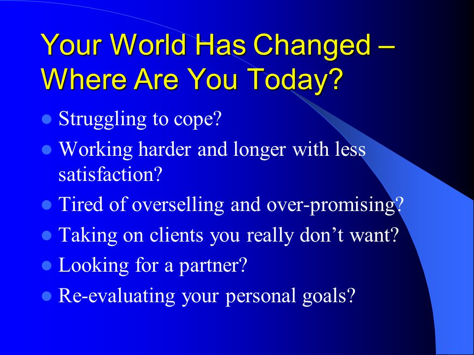 Your World Has Changed – Where Are You Today.Struggling to cope.