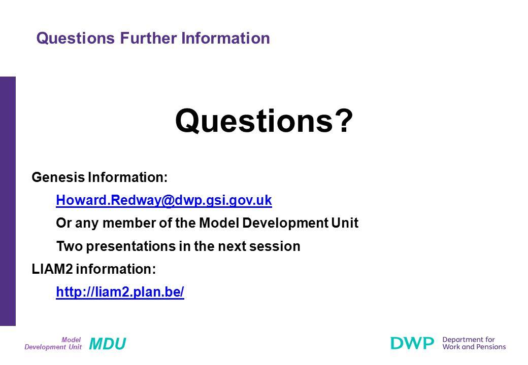MDU Development Unit Model Questions? Genesis Information: Howard.Redway@dwp.gsi.gov.uk Or any member of the Model Development Unit Two presentations