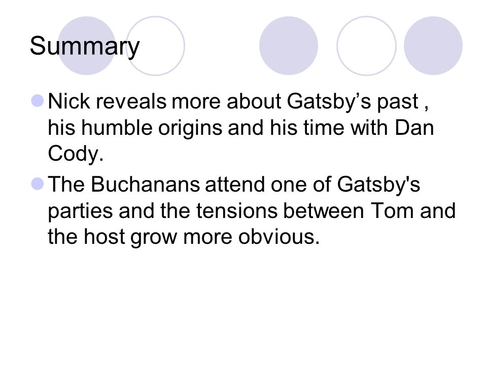 Summary Nick reveals more about Gatsby's past, his humble origins and his time with Dan Cody.