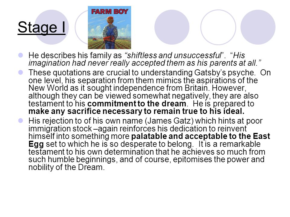 Stage II Gatsby increasingly becomes immersed in a fantasy world, which spurs him on: his heart was in a constant turbulent riot and each night he added to the pattern of his fancies. Gatsby truly believes in the power of the imagination – another allusion to the romantics.