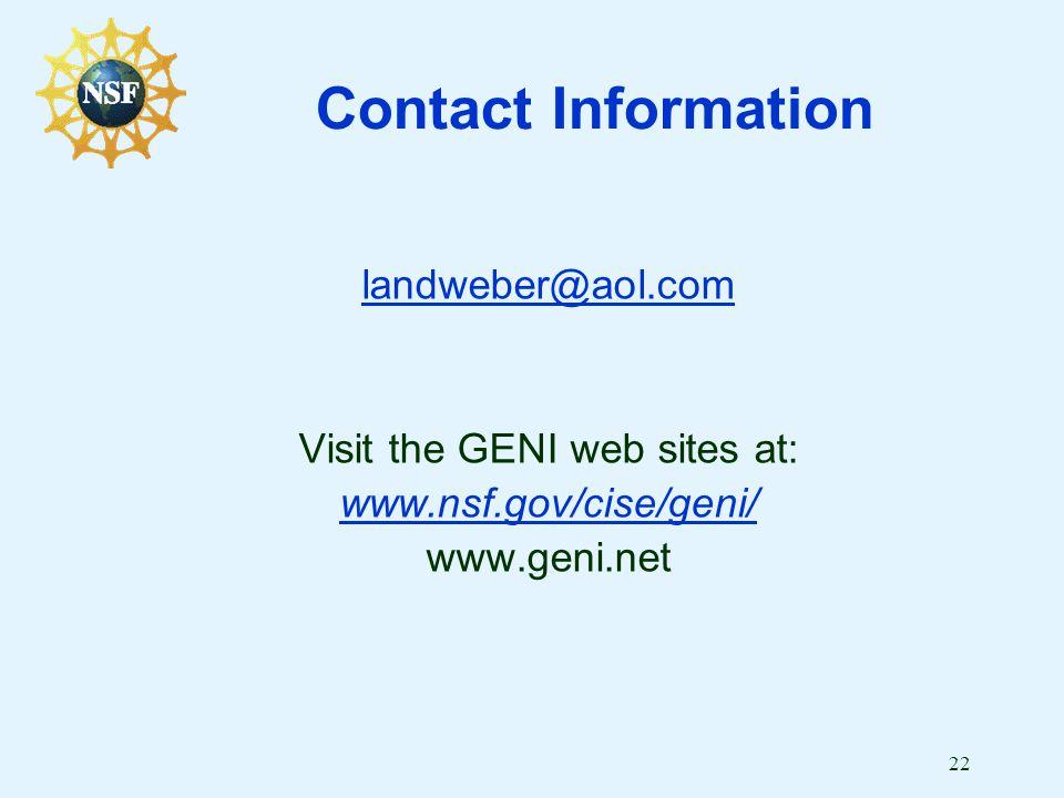 22 Contact Information landweber@aol.com Visit the GENI web sites at: www.nsf.gov/cise/geni/ www.geni.net