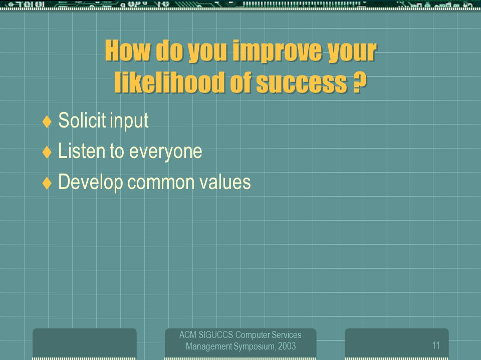 ACM SIGUCCS Computer Services Management Symposium, 200311 How do you improve your likelihood of success .