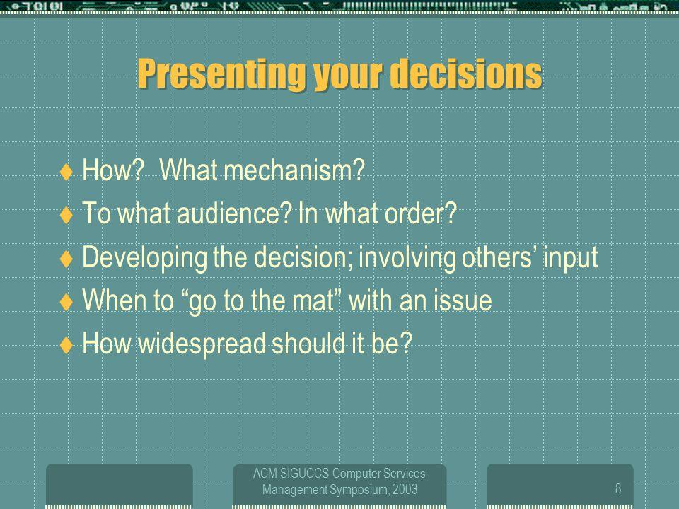 ACM SIGUCCS Computer Services Management Symposium, 20039 Small decisions  Who makes those decisions.