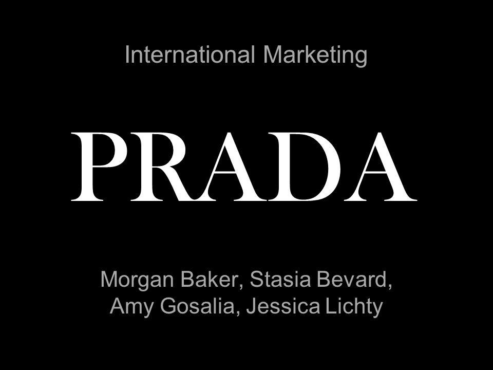 PRADA Morgan Baker, Stasia Bevard, Amy Gosalia, Jessica Lichty International Marketing