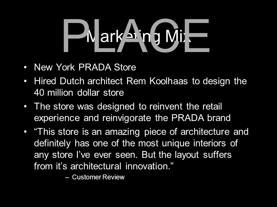 Marketing Mix New York PRADA Store Hired Dutch architect Rem Koolhaas to design the 40 million dollar store The store was designed to reinvent the ret