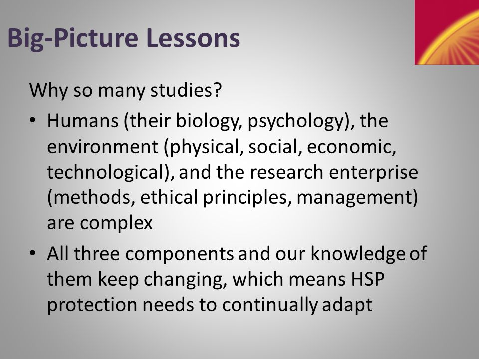 Big-Picture Lessons Why so many studies.