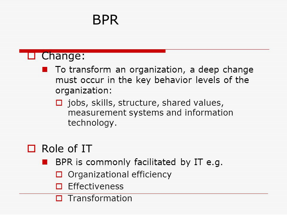  Change: To transform an organization, a deep change must occur in the key behavior levels of the organization:  jobs, skills, structure, shared values, measurement systems and information technology.