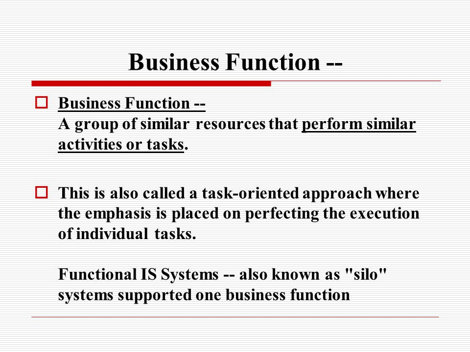 Business Function --  Business Function -- A group of similar resources that perform similar activities or tasks.