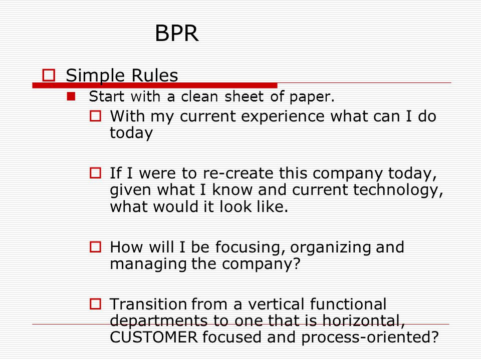  Simple Rules Start with a clean sheet of paper.  With my current experience what can I do today  If I were to re-create this company today, given