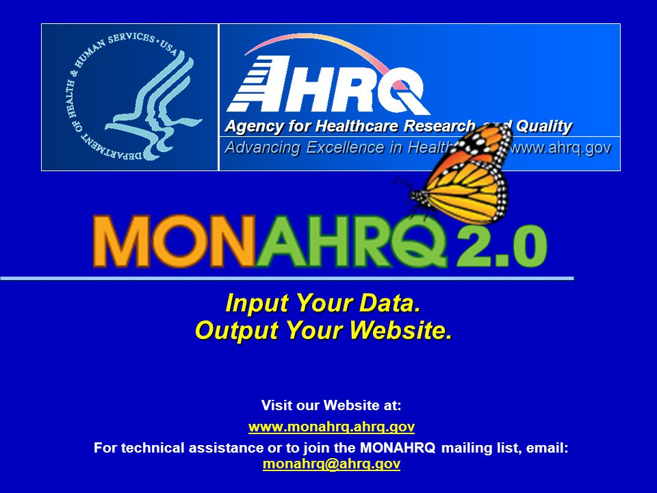 Advancing Excellence in Health Care Agency for Healthcare Research and Quality Advancing Excellence in Health Care www.ahrq.gov Input Your Data. Outpu