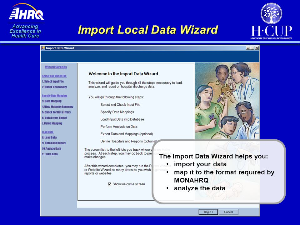 Advancing Excellence in Health Care Import Local Data Wizard The Import Data Wizard helps you: import your data map it to the format required by MONAH