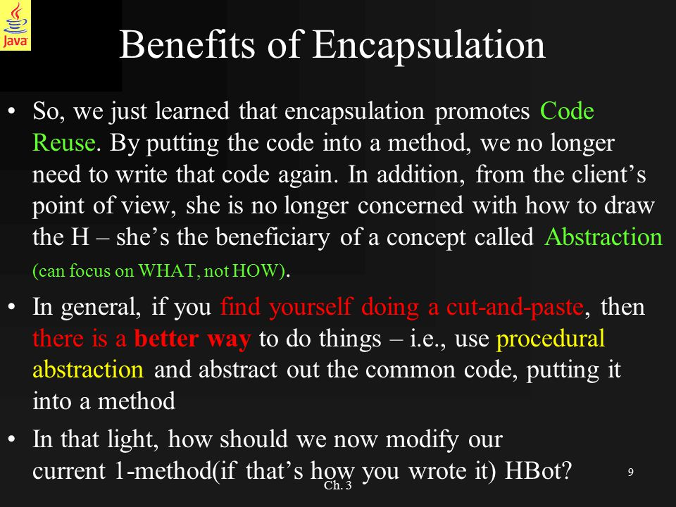 9 Ch. 3 Benefits of Encapsulation So, we just learned that encapsulation promotes Code Reuse.