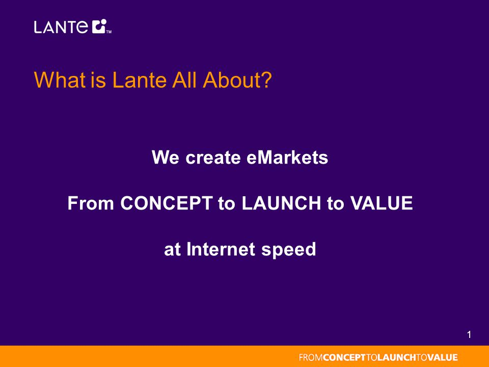 1 What is Lante All About? We create eMarkets From CONCEPT to LAUNCH to VALUE at Internet speed