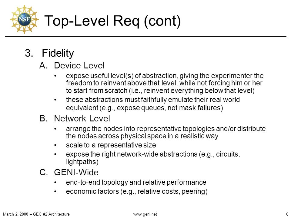 Top-Level Req (cont) 3.Fidelity A.Device Level expose useful level(s) of abstraction, giving the experimenter the freedom to reinvent above that level