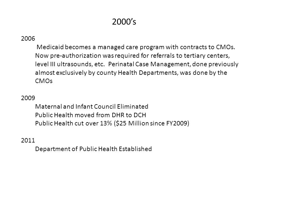 2000's 2006 Medicaid becomes a managed care program with contracts to CMOs.