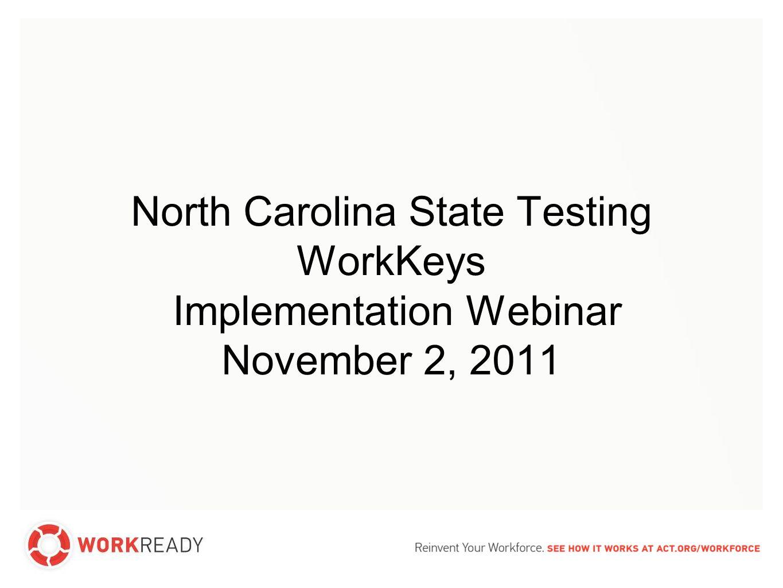 North carolina state testing workkeys implementation webinar 1 north carolina state testing workkeys implementation webinar november 2 2011 xflitez Choice Image