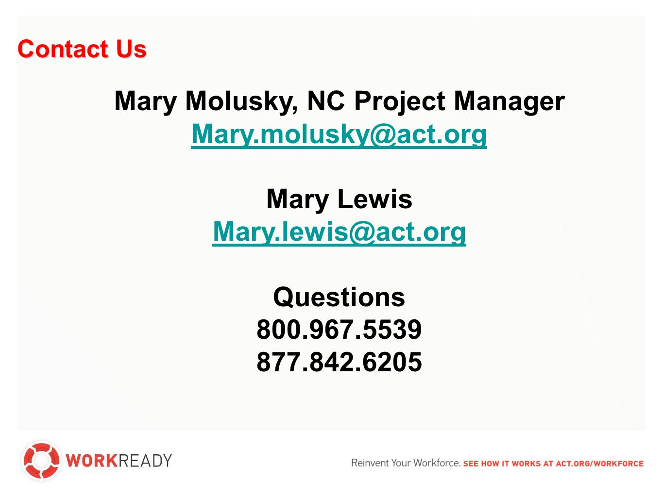 Contact Us Mary Molusky, NC Project Manager Mary.molusky@act.org Mary Lewis Mary.lewis@act.org Questions 800.967.5539 877.842.6205