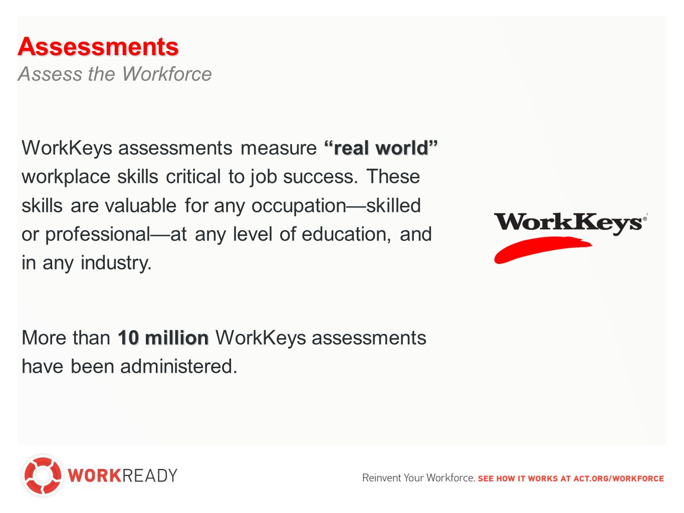 real world WorkKeys assessments measure real world workplace skills critical to job success.