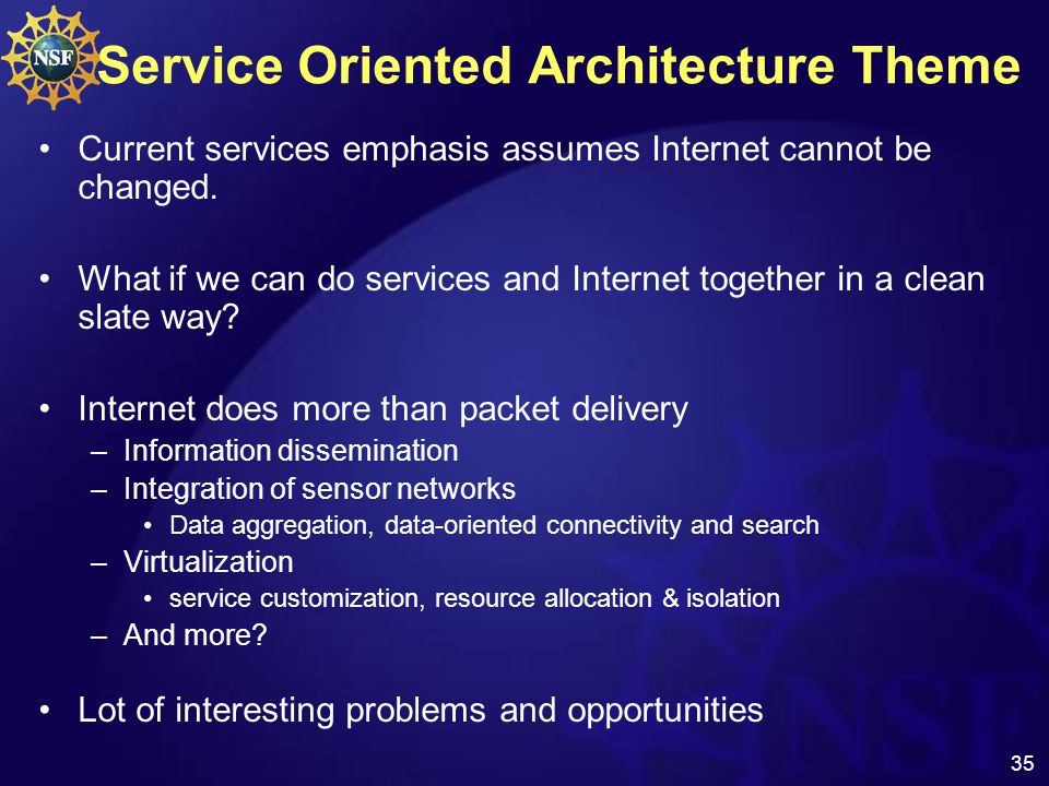 35 Service Oriented Architecture Theme Current services emphasis assumes Internet cannot be changed.