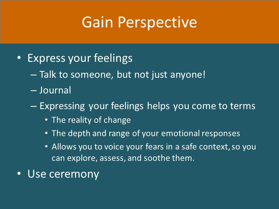 Express your feelings – Talk to someone, but not just anyone.
