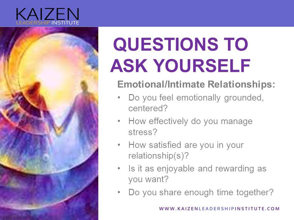 Emotional/Intimate Relationships: Do you feel emotionally grounded, centered.