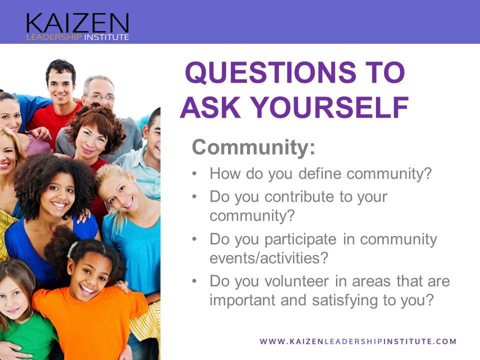 Community: How do you define community.Do you contribute to your community.