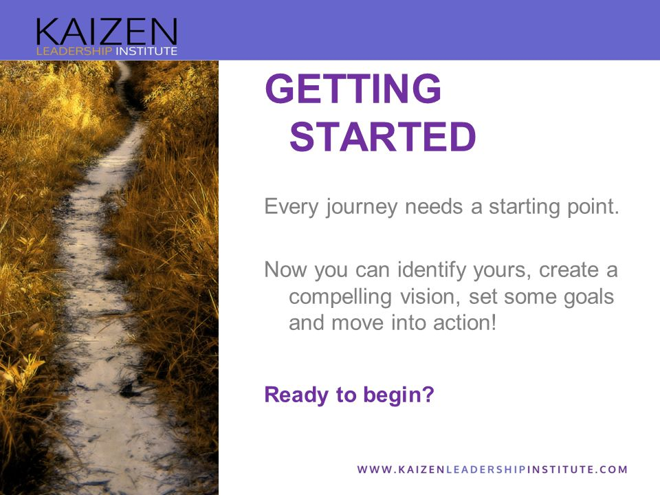 GETTING STARTED Every journey needs a starting point.