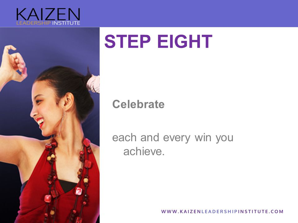 Celebrate each and every win you achieve. STEP EIGHT