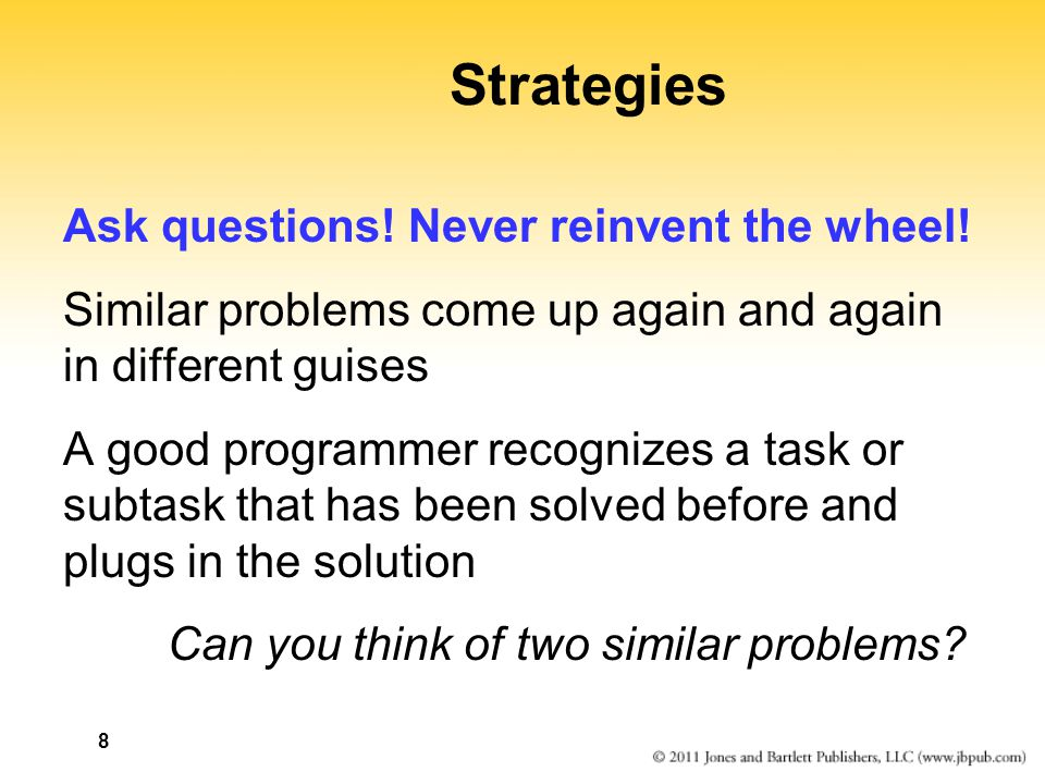 8 Strategies Ask questions. Never reinvent the wheel.