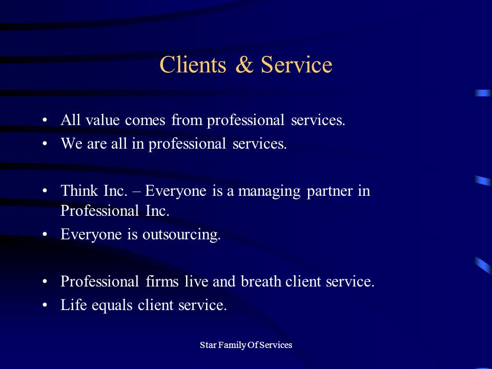 Star Family Of Services Clients & Service All value comes from professional services.