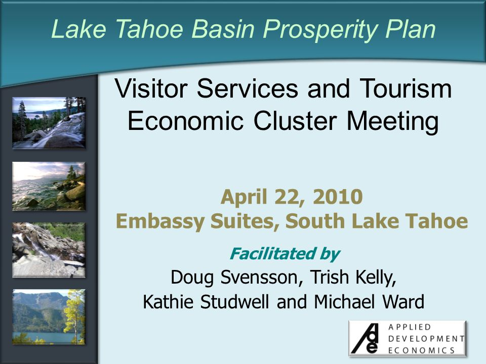 Click to edit Master title style Meeting Agenda Introductions Overview of Lake Tahoe Basin Prosperity Plan Review of Economic Clusters, Process, Schedule Recap of Environmental Scan – Issues, Opportunities, Barriers Validation of Cluster components Discussion and Identification of Priorities for Action Plan Development