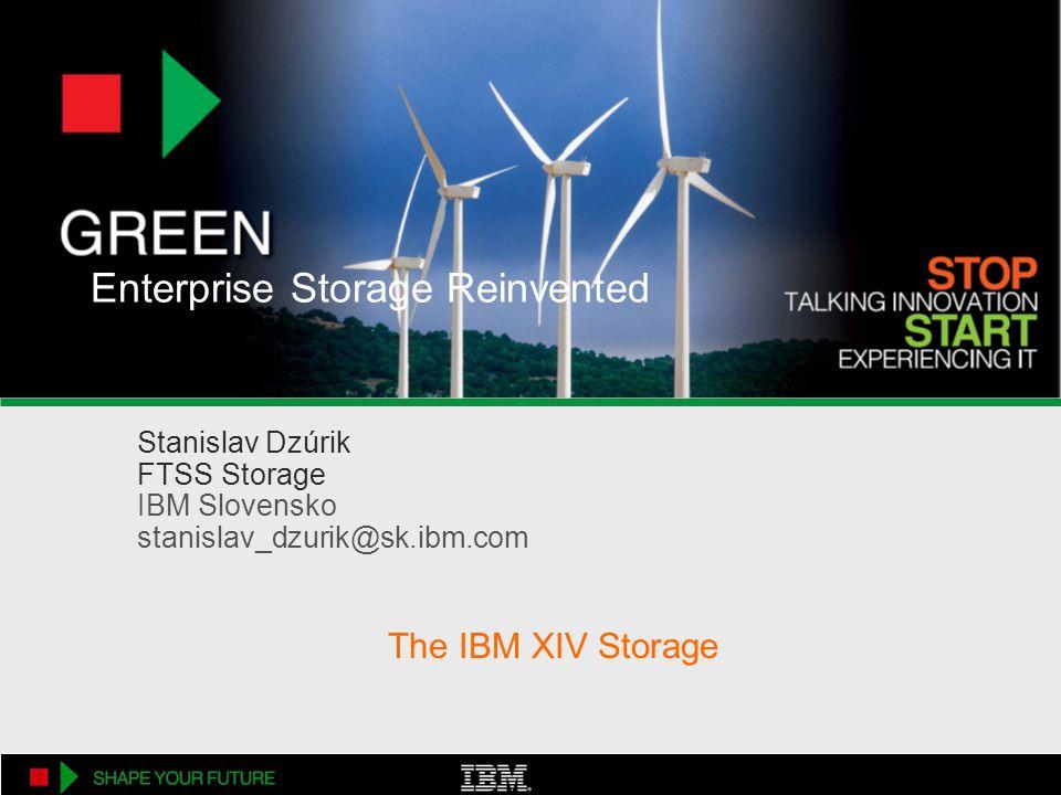 Enterprise Storage Reinvented Stanislav Dzúrik FTSS Storage IBM Slovensko stanislav_dzurik@sk.ibm.com The IBM XIV Storage